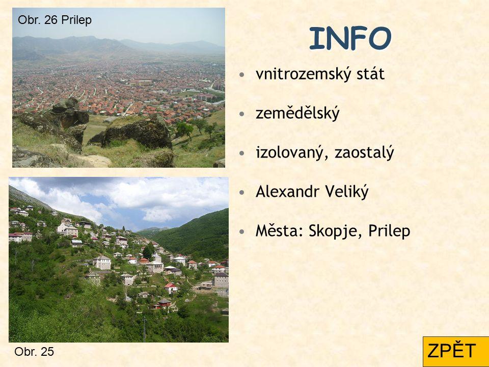 INFO vnitrozemský stát zemědělský izolovaný, zaostalý Alexandr Veliký Města: Skopje, Prilep Obr. 26 Prilep Obr. 25 ZPĚT