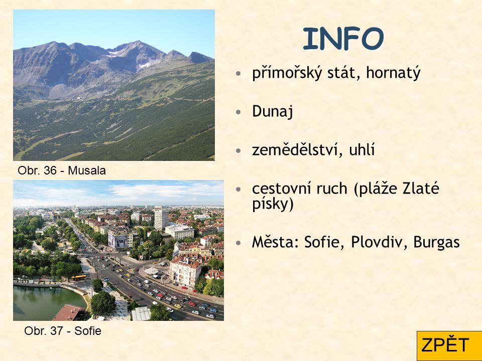 INFO přímořský stát, hornatý Dunaj zemědělství, uhlí cestovní ruch (pláže Zlaté písky) Města: Sofie, Plovdiv, Burgas Obr. 36 - Musala Obr. 37 - Sofie