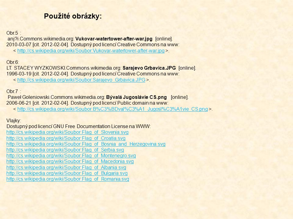 Obr.5 : anj?i.Commons.wikimedia.org: Vukovar-watertower-after-war.jpg [online]. 2010-03-07 [cit. 2012-02-04]. Dostupný pod licencí Creative Commons na