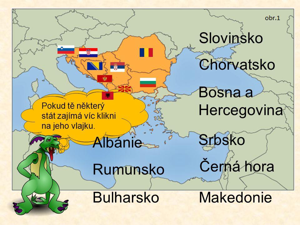Stručnou charakteristiku máme za sebou. A jaká státy zde vlastně leží? Opět použij atlas. Slovinsko Chorvatsko Bosna a Hercegovina Srbsko Černá hora M