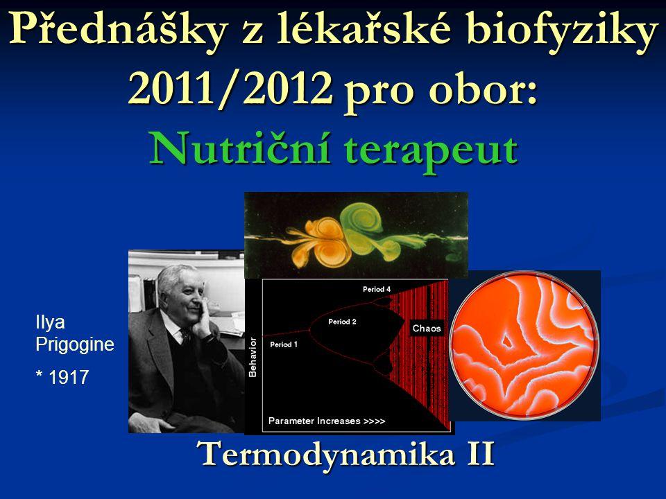 Přednášky z lékařské biofyziky 2011/2012 pro obor: Nutriční terapeut Termodynamika II Ilya Prigogine * 1917