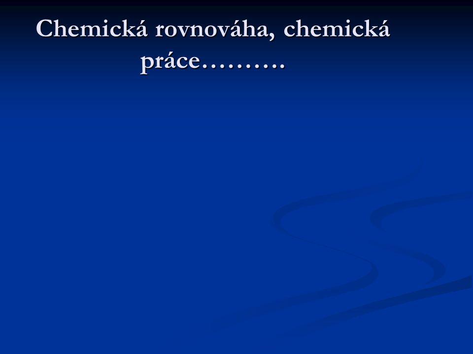 Chemická rovnováha, chemická práce……….