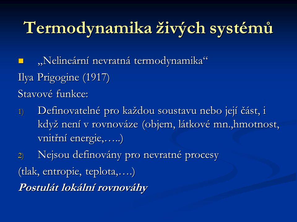 """Termodynamika živých systémů """"Nelineární nevratná termodynamika """"Nelineární nevratná termodynamika Ilya Prigogine (1917) Stavové funkce: 1) Definovatelné pro každou soustavu nebo její část, i když není v rovnováze (objem, látkové mn.,hmotnost, vnitřní energie,…..) 2) Nejsou definovány pro nevratné procesy (tlak, entropie, teplota,….) Postulát lokální rovnováhy"""