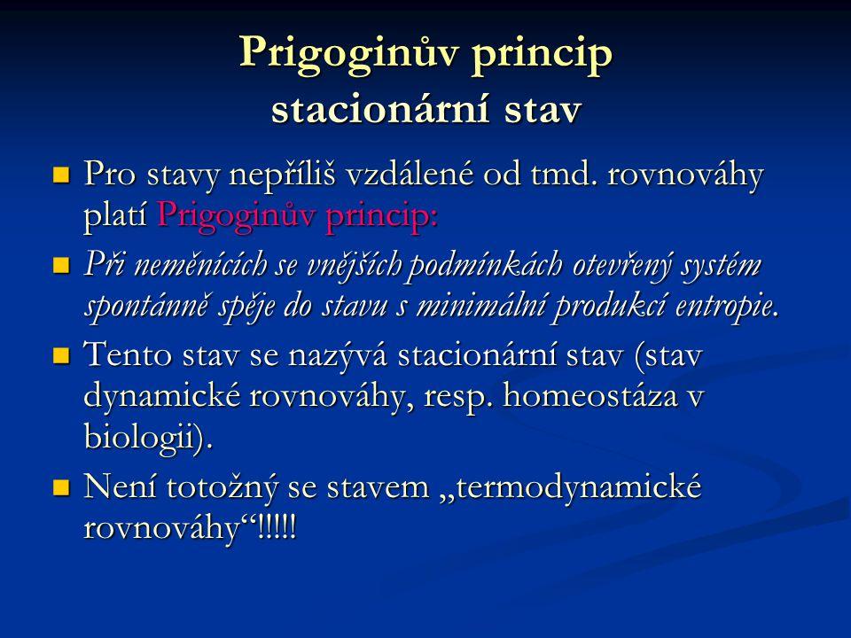 Prigoginův princip stacionární stav Pro stavy nepříliš vzdálené od tmd. rovnováhy platí Prigoginův princip: Pro stavy nepříliš vzdálené od tmd. rovnov