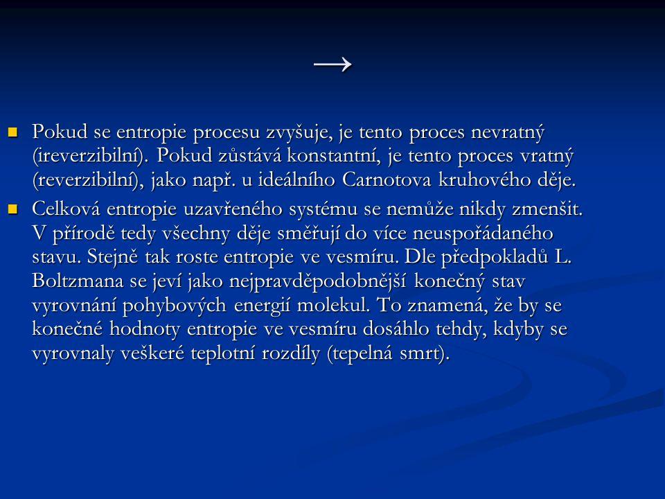 → Pokud se entropie procesu zvyšuje, je tento proces nevratný (ireverzibilní). Pokud zůstává konstantní, je tento proces vratný (reverzibilní), jako n