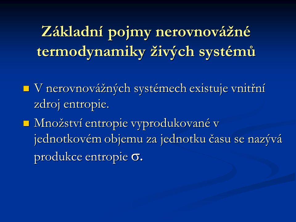 Základní pojmy nerovnovážné termodynamiky živých systémů V nerovnovážných systémech existuje vnitřní zdroj entropie. V nerovnovážných systémech existu
