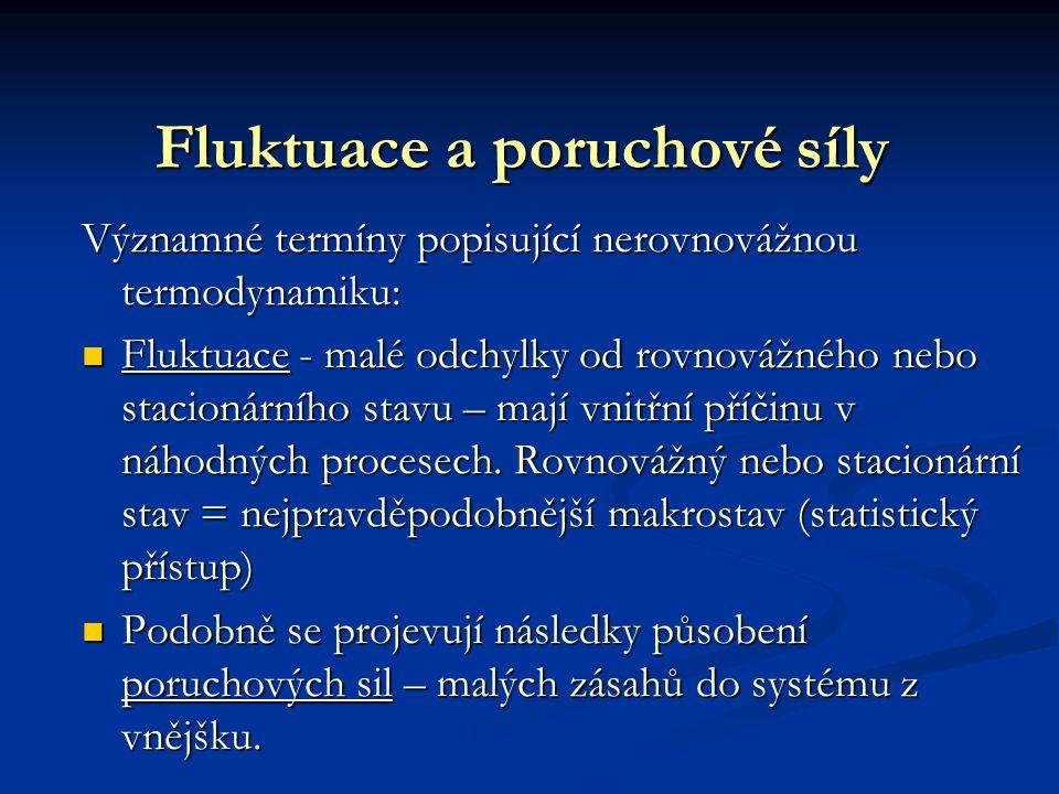 Fluktuace a poruchové síly Významné termíny popisující nerovnovážnou termodynamiku: Fluktuace - malé odchylky od rovnovážného nebo stacionárního stavu – mají vnitřní příčinu v náhodných procesech.