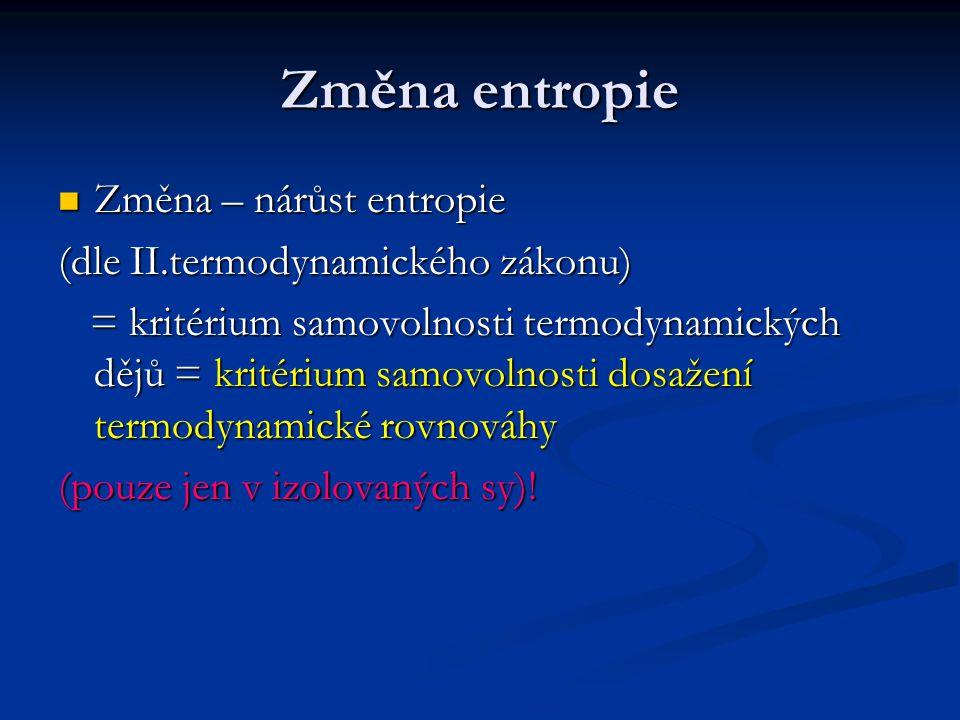 Změna entropie Změna – nárůst entropie Změna – nárůst entropie (dle II.termodynamického zákonu) = kritérium samovolnosti termodynamických dějů = krité