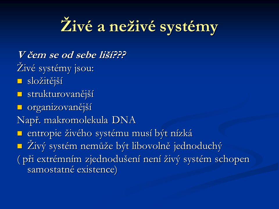 Živé a neživé systémy V čem se od sebe liší??? Živé systémy jsou: složitější složitější strukturovanější strukturovanější organizovanější organizovaně