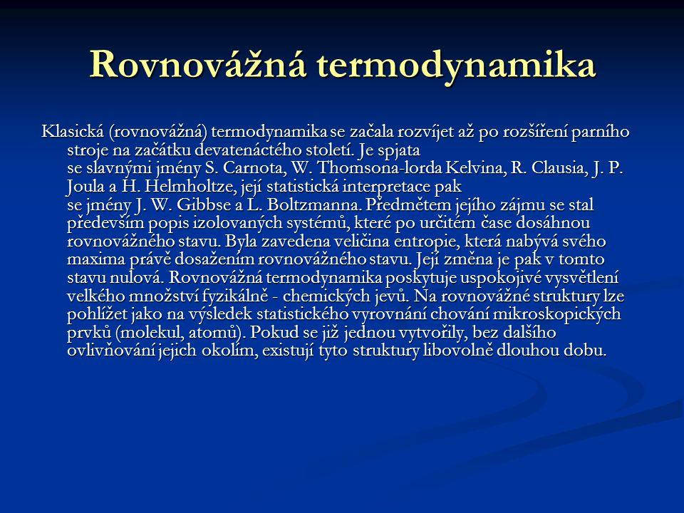 Rovnovážná termodynamika Klasická (rovnovážná) termodynamika se začala rozvíjet až po rozšíření parního stroje na začátku devatenáctého století. Je sp