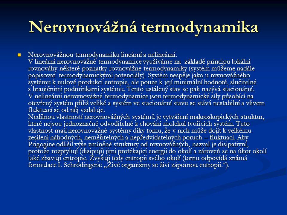 Nerovnovážná termodynamika Nerovnovážnou termodynamiku lineární a nelineární. V lineární nerovnovážné termodynamice využíváme na základě principu loká