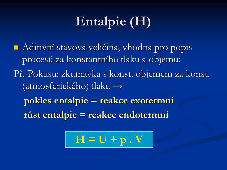 Entalpie (H) Aditivní stavová veličina, vhodná pro popis procesů za konstantního tlaku a objemu: Aditivní stavová veličina, vhodná pro popis procesů z