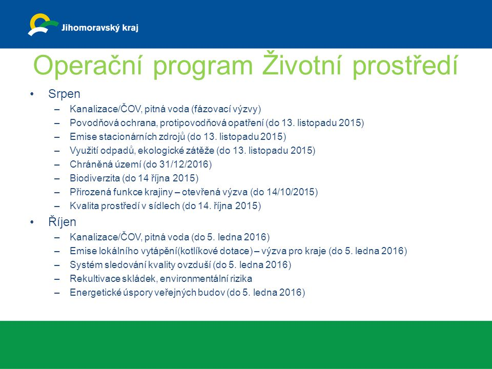 Operační program Životní prostředí Srpen –Kanalizace/ČOV, pitná voda (fázovací výzvy) –Povodňová ochrana, protipovodňová opatření (do 13.