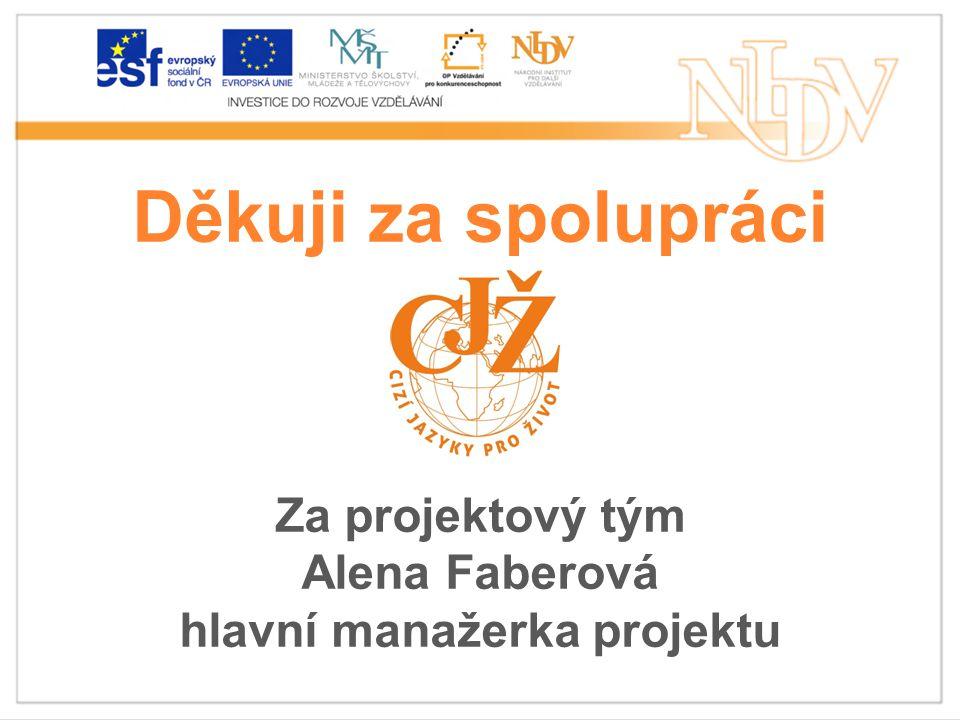 Děkuji za spolupráci Za projektový tým Alena Faberová hlavní manažerka projektu