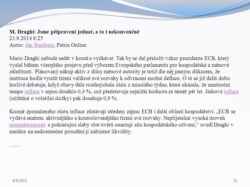 8/9/2015 32 M. Draghi: Jsme připraveni jednat, a to i nekonvenčně 23.9.2014 8:25 Autor: Jan Šumbera, Patria OnlineJan Šumbera Mario Draghi nebude sedě