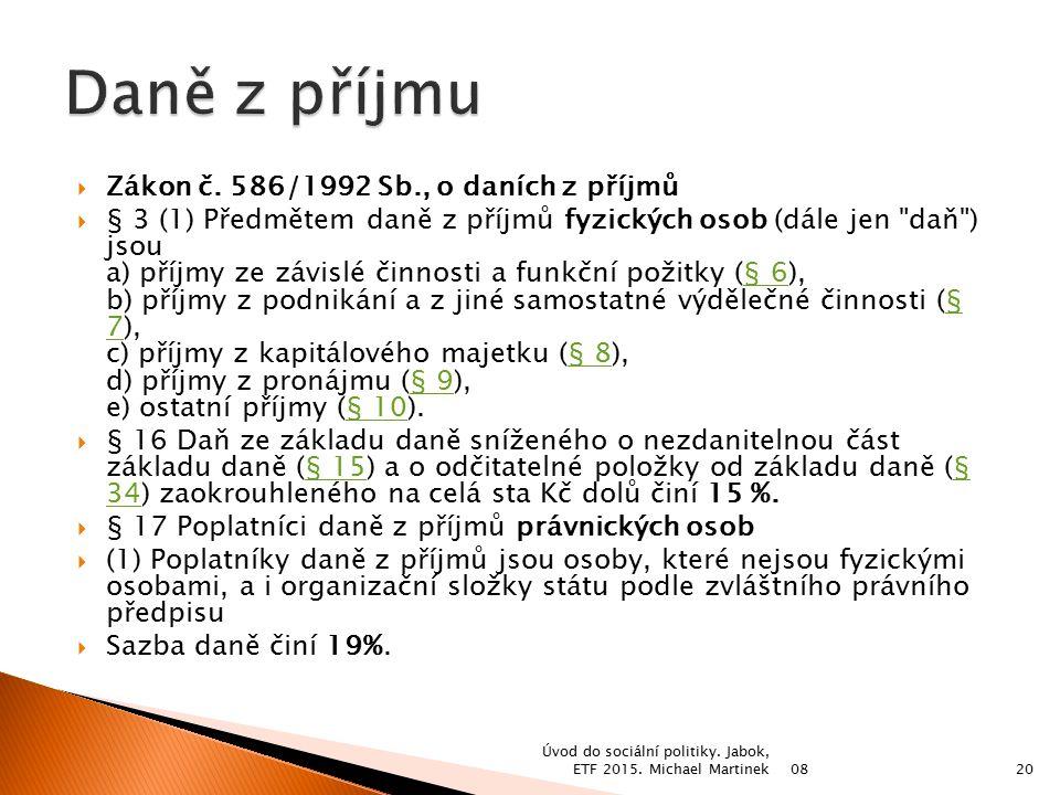  Zákon č. 586/1992 Sb., o daních z příjmů  § 3 (1) Předmětem daně z příjmů fyzických osob (dále jen