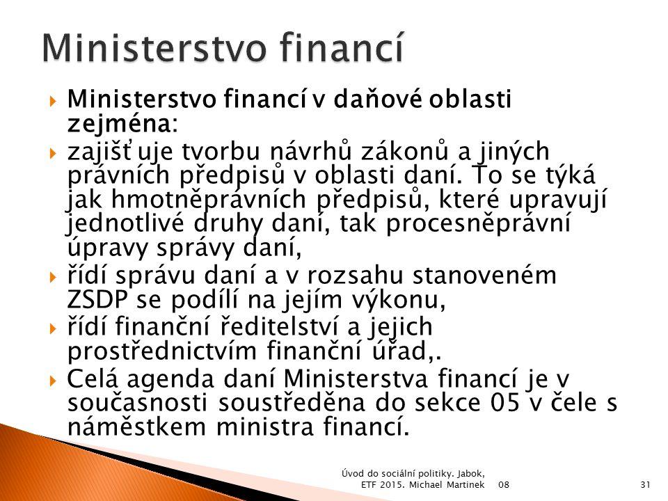  Ministerstvo financí v daňové oblasti zejména:  zajišťuje tvorbu návrhů zákonů a jiných právních předpisů v oblasti daní. To se týká jak hmotněpráv