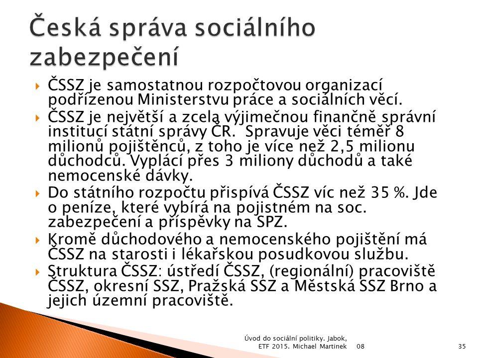  ČSSZ je samostatnou rozpočtovou organizací podřízenou Ministerstvu práce a sociálních věcí.  ČSSZ je největší a zcela výjimečnou finančně správní i