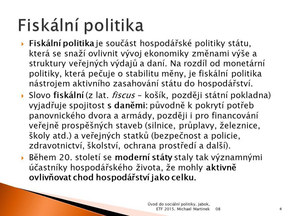  Fiskální politika je součást hospodářské politiky státu, která se snaží ovlivnit vývoj ekonomiky změnami výše a struktury veřejných výdajů a daní.