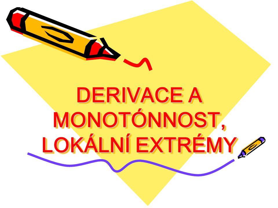 DERIVACE A MONOTÓNNOST, LOKÁLNÍ EXTRÉMY
