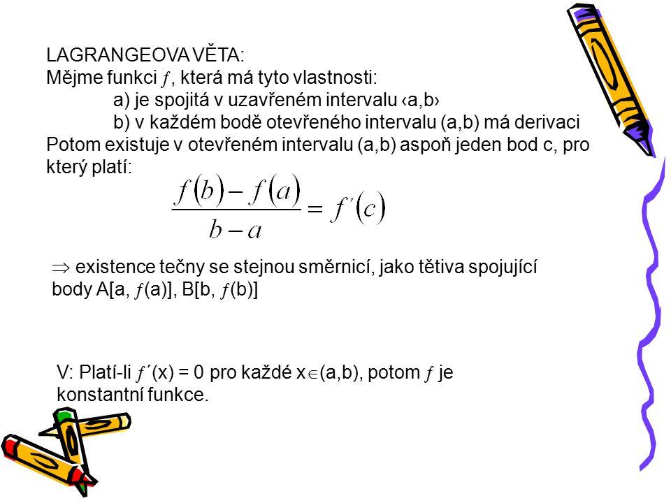 LAGRANGEOVA VĚTA: Mějme funkci , která má tyto vlastnosti: a) je spojitá v uzavřeném intervalu ‹a,b› b) v každém bodě otevřeného intervalu (a,b) má d