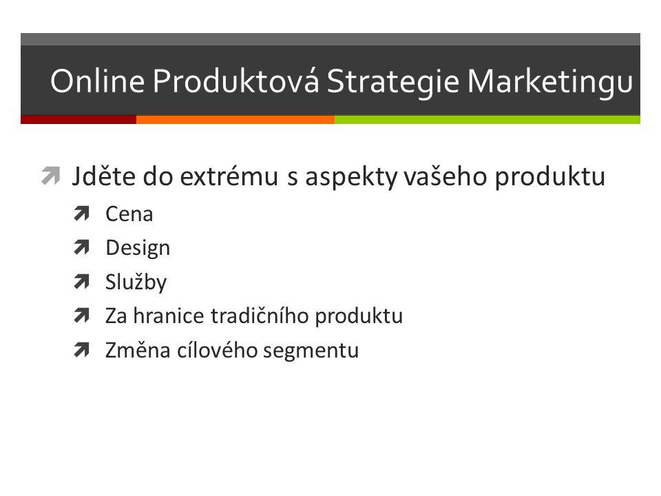  Jděte do extrému s aspekty vašeho produktu  Cena  Design  Služby  Za hranice tradičního produktu  Změna cílového segmentu