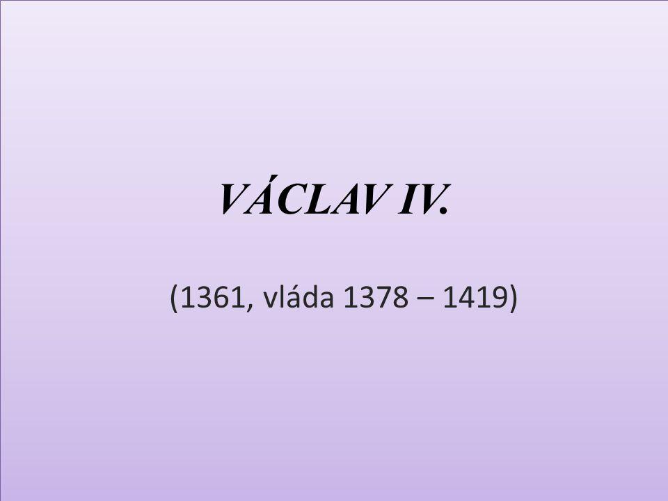 VÁCLAV IV.KRÁL ZEMÍ KORUNY ČESKÉ  v dalších otázkách však již Hus a Václav IV.
