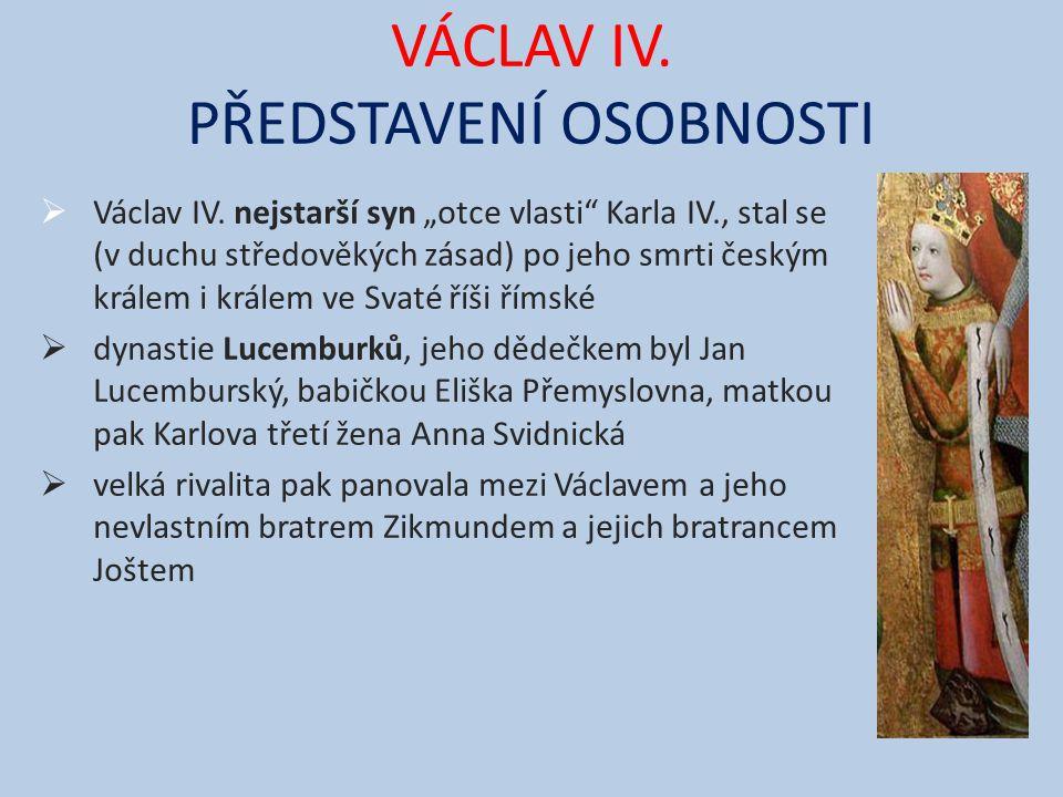 """VÁCLAV IV. PŘEDSTAVENÍ OSOBNOSTI  Václav IV. nejstarší syn """"otce vlasti"""" Karla IV., stal se (v duchu středověkých zásad) po jeho smrti českým králem"""