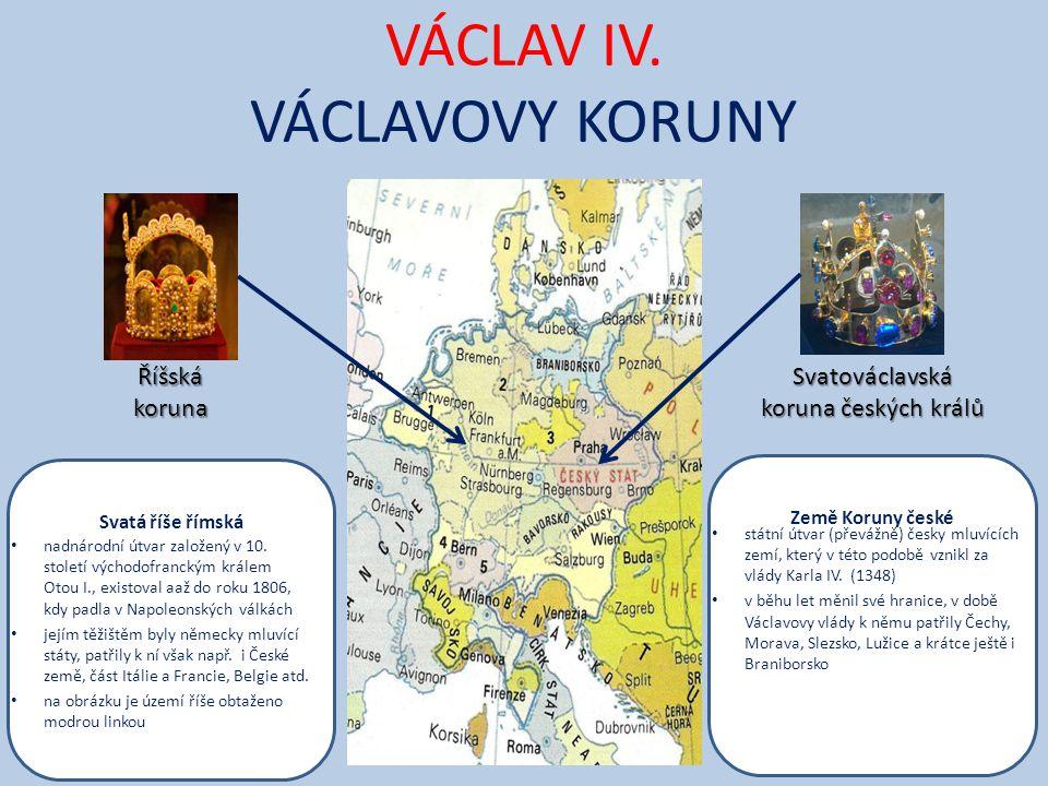 VÁCLAV IV. VÁCLAVOVY KORUNY Říšská koruna Svatováclavská koruna českých králů Svatá říše římská nadnárodní útvar založený v 10. století východofrancký