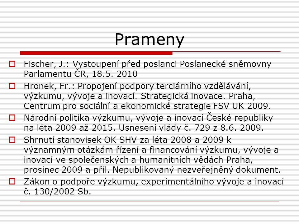 Prameny  Fischer, J.: Vystoupení před poslanci Poslanecké sněmovny Parlamentu ČR, 18.5. 2010  Hronek, Fr.: Propojení podpory terciárního vzdělávání,