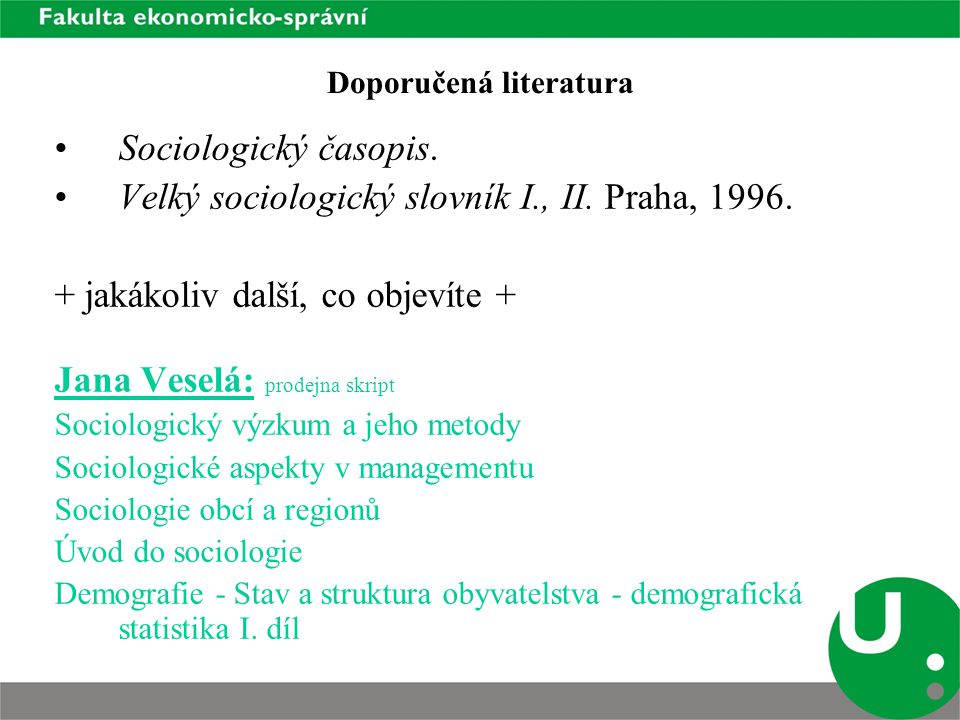 Doporučená literatura Sociologický časopis. Velký sociologický slovník I., II.