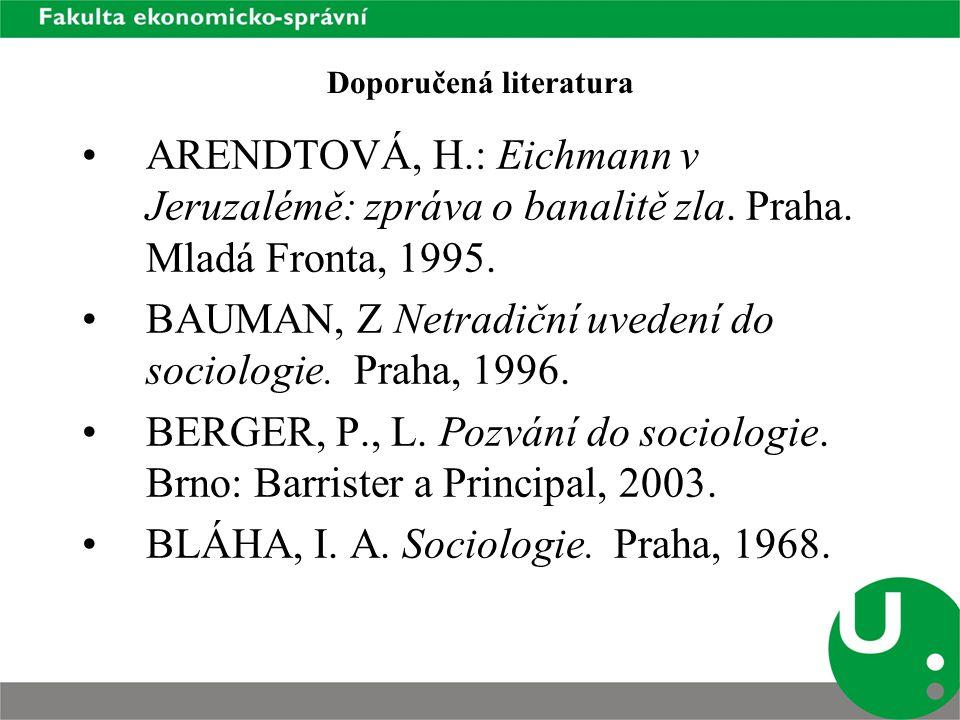 Doporučená literatura ARENDTOVÁ, H.: Eichmann v Jeruzalémě: zpráva o banalitě zla.