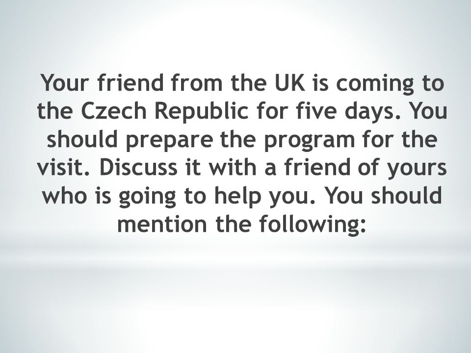 Your friend from the UK is coming to the Czech Republic for five days.