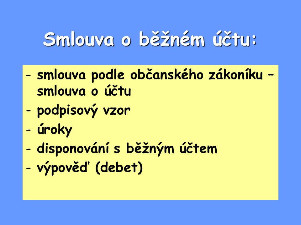 Smlouva o běžném účtu: -smlouva podle občanského zákoníku – smlouva o účtu -podpisový vzor -úroky -disponování s běžným účtem -výpověď (debet)