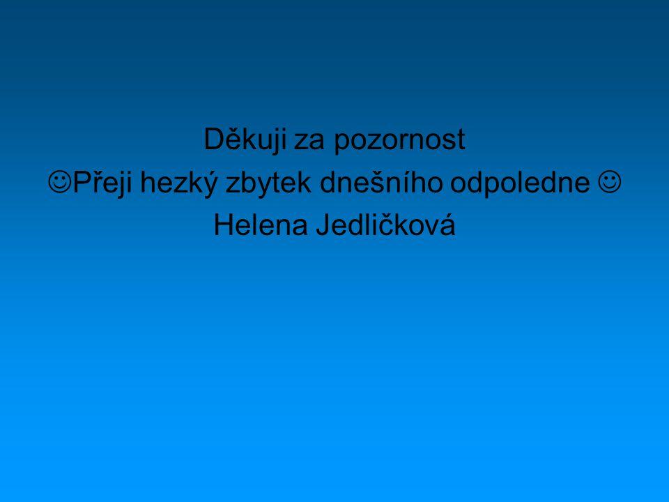 Děkuji za pozornost Přeji hezký zbytek dnešního odpoledne Helena Jedličková