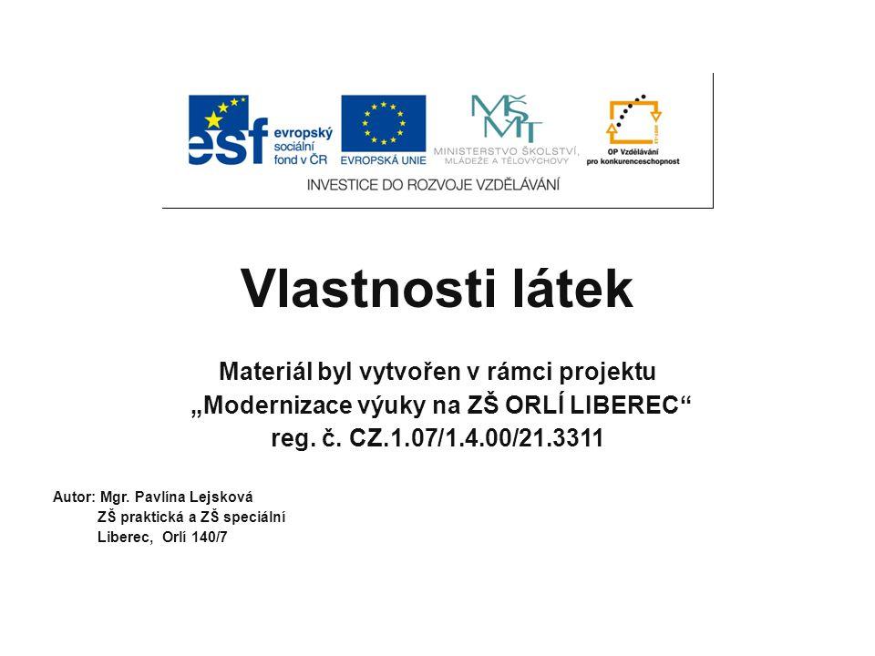 """Vlastnosti látek Materiál byl vytvořen v rámci projektu """"Modernizace výuky na ZŠ ORLÍ LIBEREC reg."""