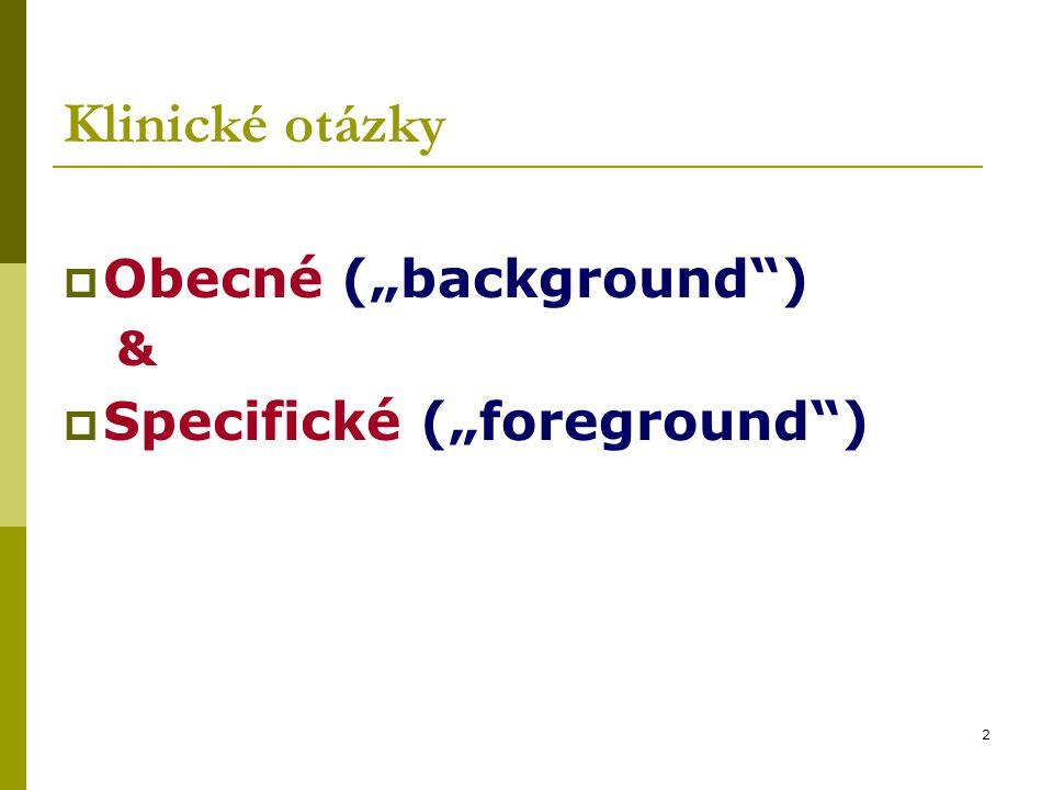 """2 Klinické otázky  Obecné (""""background"""") &  Specifické (""""foreground"""")"""