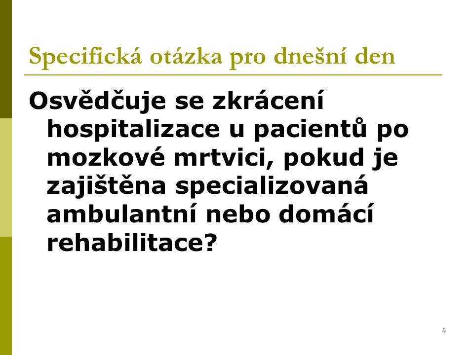 5 Specifická otázka pro dnešní den Osvědčuje se zkrácení hospitalizace u pacientů po mozkové mrtvici, pokud je zajištěna specializovaná ambulantní nebo domácí rehabilitace
