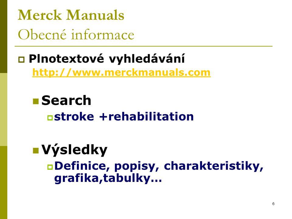 6 Merck Manuals Obecné informace  Plnotextové vyhledávání http://www.merckmanuals.com Search  stroke +rehabilitation Výsledky  Definice, popisy, charakteristiky, grafika,tabulky…