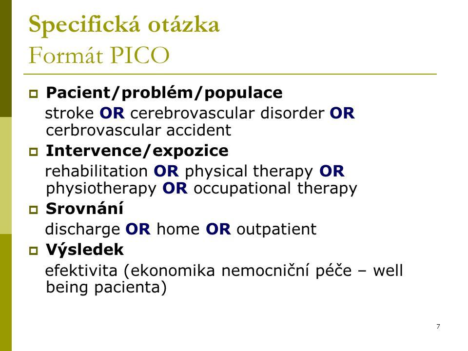 7 Specifická otázka Formát PICO  Pacient/problém/populace stroke OR cerebrovascular disorder OR cerbrovascular accident  Intervence/expozice rehabil
