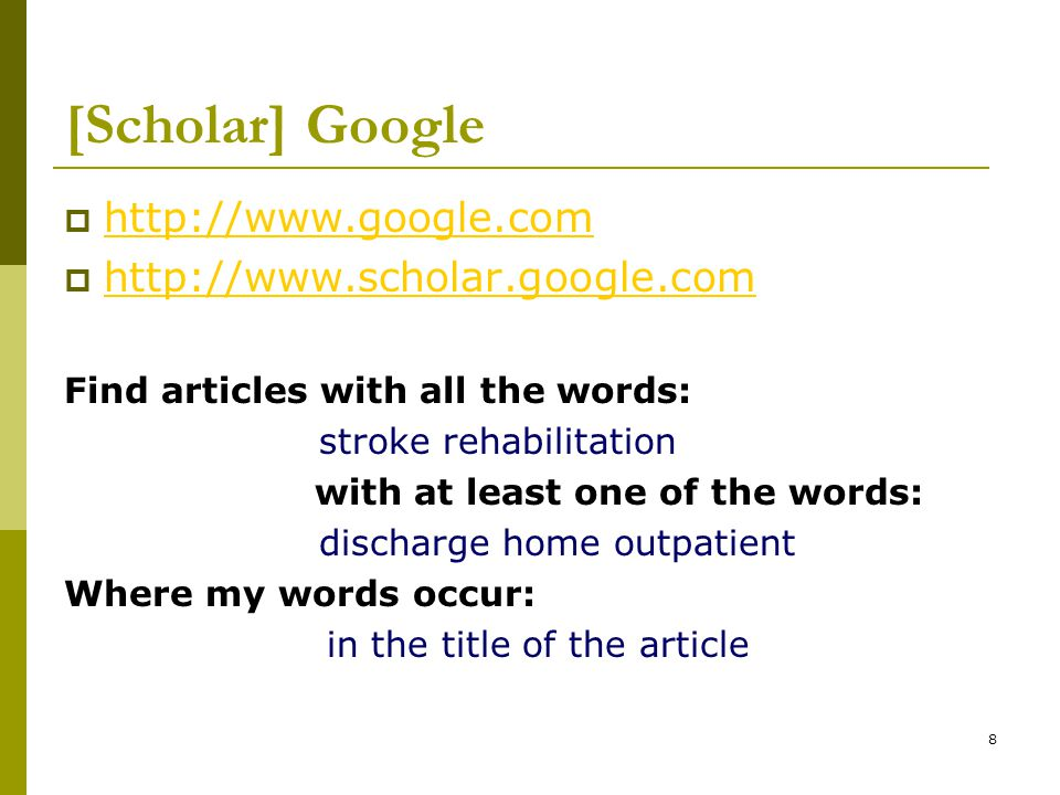 8 [Scholar] Google  http://www.google.com http://www.google.com  http://www.scholar.google.com http://www.scholar.google.com Find articles with all the words: stroke rehabilitation with at least one of the words: discharge home outpatient Where my words occur: in the title of the article