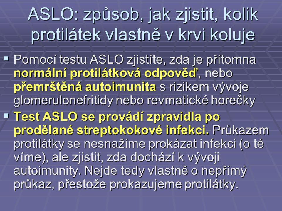 ASLO: způsob, jak zjistit, kolik protilátek vlastně v krvi koluje  Pomocí testu ASLO zjistíte, zda je přítomna normální protilátková odpověď, nebo př