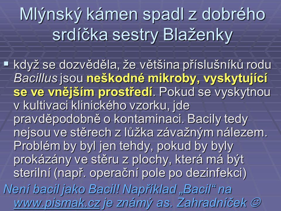 Mlýnský kámen spadl z dobrého srdíčka sestry Blaženky  když se dozvěděla, že většina příslušníků rodu Bacillus jsou neškodné mikroby, vyskytující se