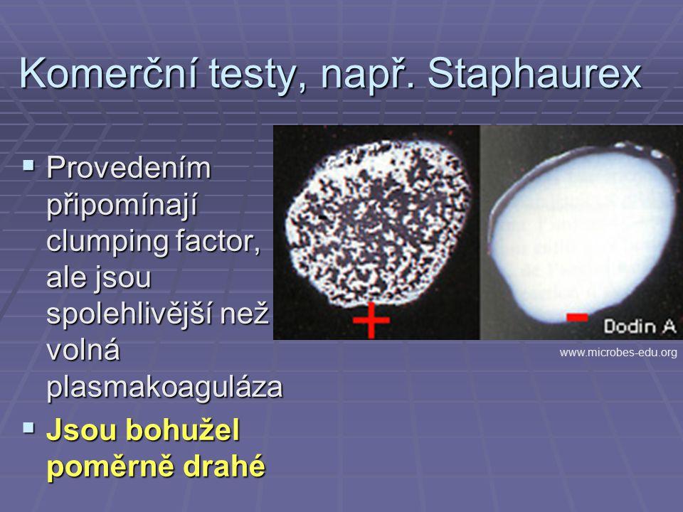 Komerční testy, např. Staphaurex  Provedením připomínají clumping factor, ale jsou spolehlivější než volná plasmakoaguláza  Jsou bohužel poměrně dra