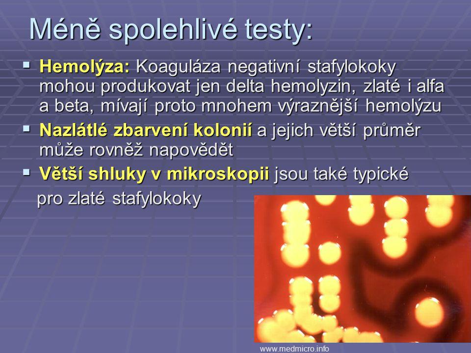 Méně spolehlivé testy:  Hemolýza: Koaguláza negativní stafylokoky mohou produkovat jen delta hemolyzin, zlaté i alfa a beta, mívají proto mnohem výra