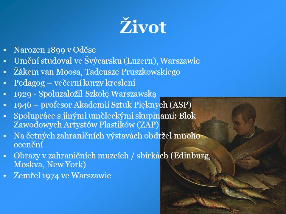 Život Narozen 1899 v Oděse Umění studoval ve Švýcarsku (Luzern), Warszawie Žákem van Moosa, Tadeusze Pruszkowskiego Pedagog – večerní kurzy kreslení 1