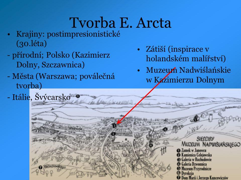 Tvorba E. Arcta Krajiny: postimpresionistické (30.léta) - přírodní; Polsko (Kazimierz Dolny, Szczawnica) - Města (Warszawa; poválečná tvorba) - Itálie