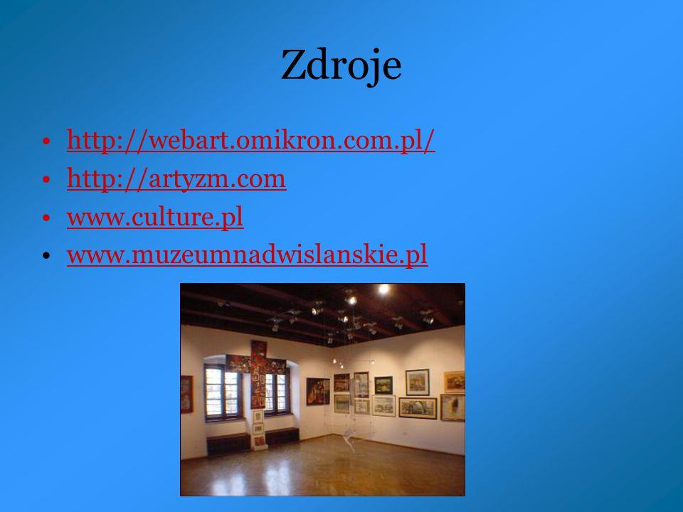 Zdroje http://webart.omikron.com.pl/ http://artyzm.com www.culture.pl www.muzeumnadwislanskie.pl