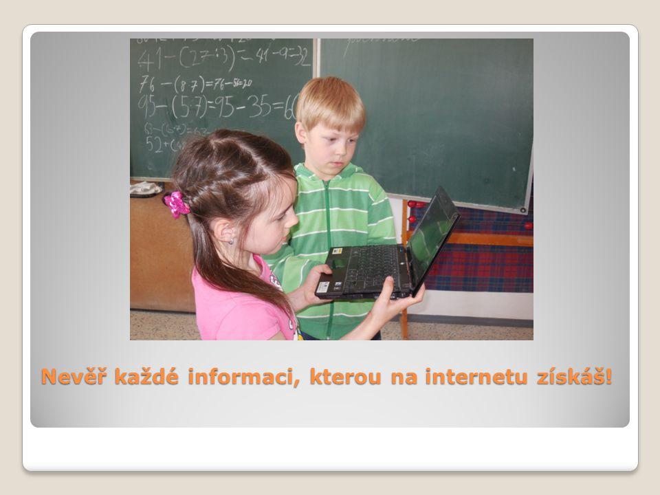 Nevěř každé informaci, kterou na internetu získáš!