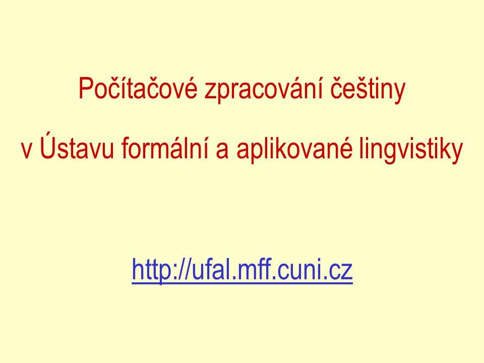 Počítačové zpracování češtiny v Ústavu formální a aplikované lingvistiky http://ufal.mff.cuni.cz